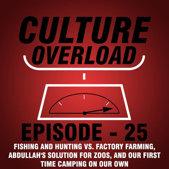 EP 25 - Fishing and Hunting vs. Factory Farming, Abdullah's Solution for Zoos, and Our First Time Camping on Our Own