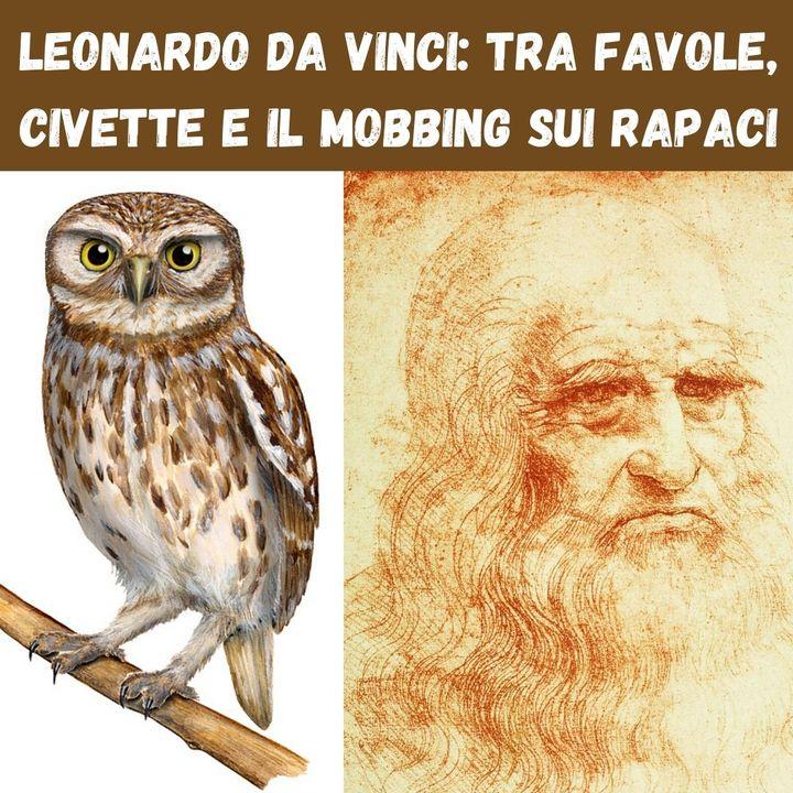 Leonardo da Vinci: tra favole, civette e il mobbing sui rapaci