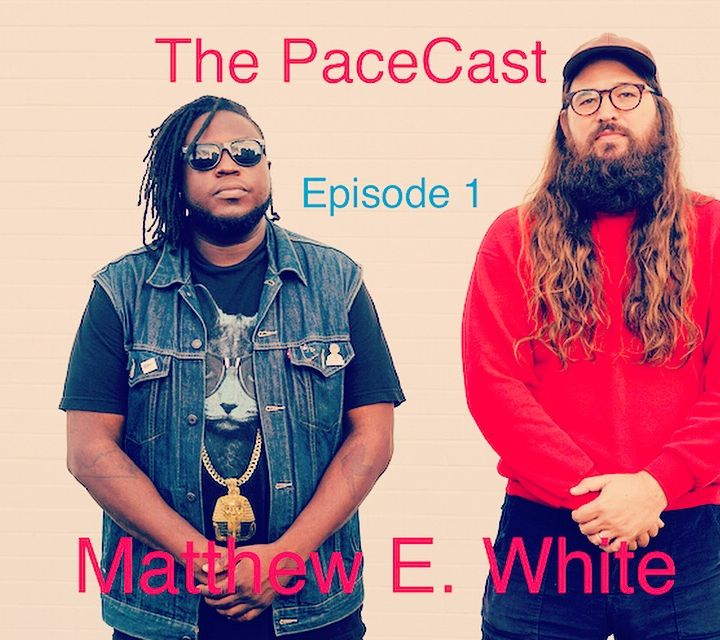The Hustle Season Presents: Pacecast Ep 1 Matthew E. White