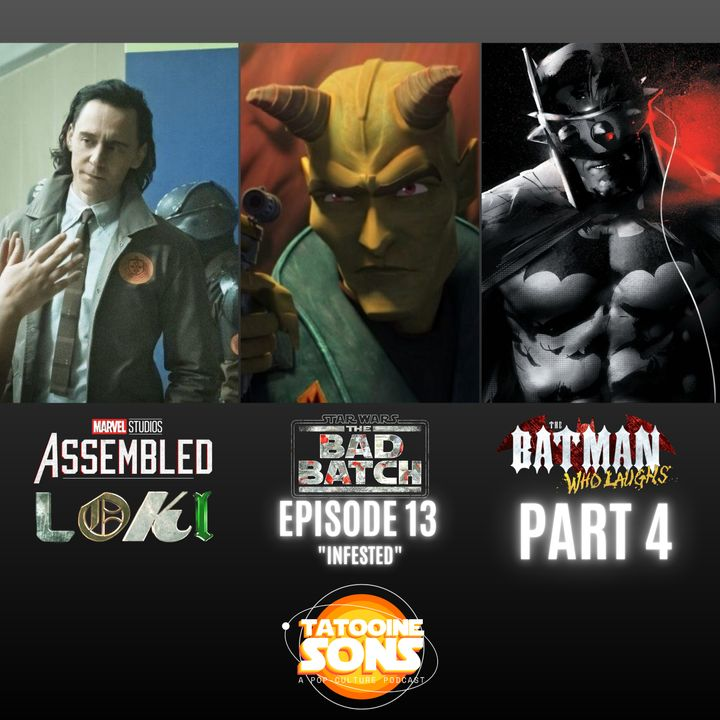 The Bad Batch Episode 13 Infested Reaction - Marvel Studios- Assembled Loki Discussion - The Batman Who Laughs- Part 4