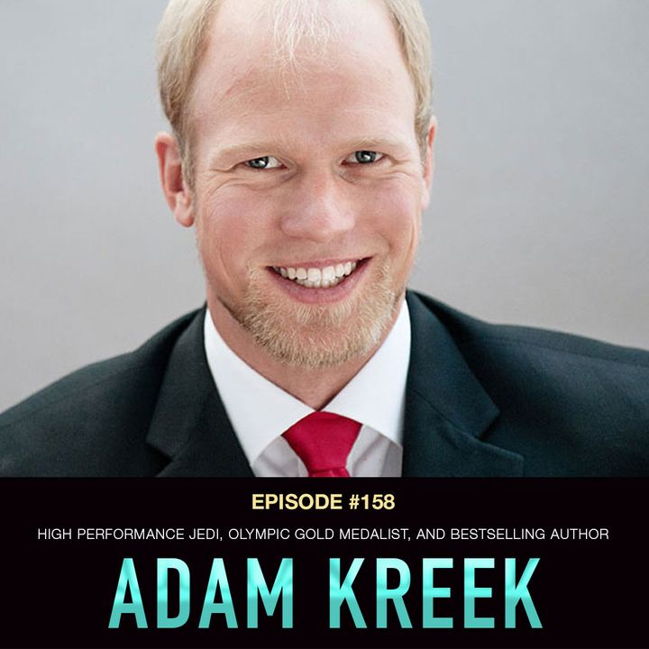 #158 Adam Kreek: High Performance Jedi, Olympic Gold Medalist, and Bestselling Author