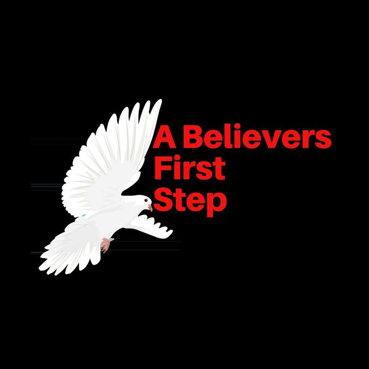 Episode 13 - A Believers First Step