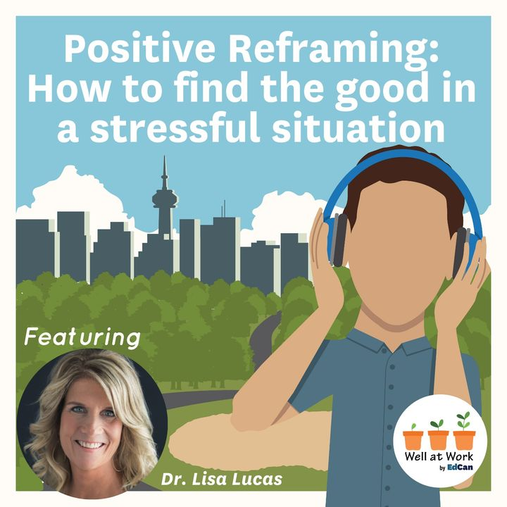 Positive Reframing: How to find the good in a stressful situation ft. Dr. Lisa Lucas