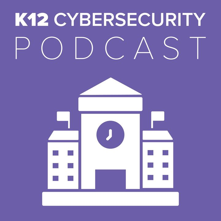 K12 Cybersecurity Podacst Episode 4: Teaching Cybersecurity to K12