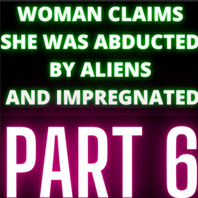 Woman Claims She Was Abducted By Aliens and Impregnated - Audrey - Part 6