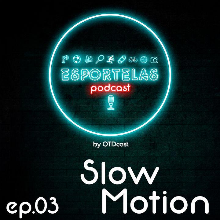Esportelas #03 - Uma Breve História do Slow Motion no Cinema e no Esporte!