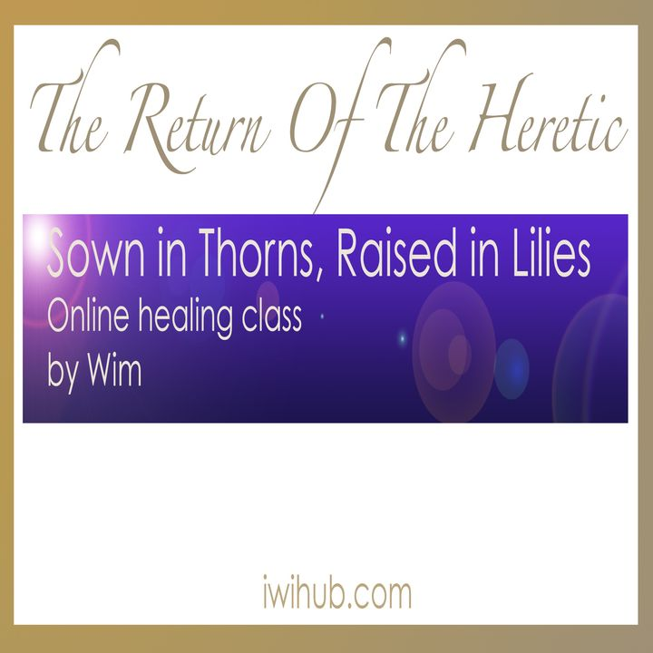 Sown in Thorns, Raised in Lilies - Online Healing Class by Wim