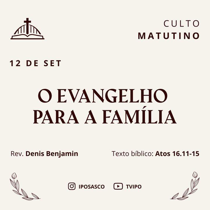 O Evangelho da Família (Atos 16.11-15) - Rev Denis Benjamin