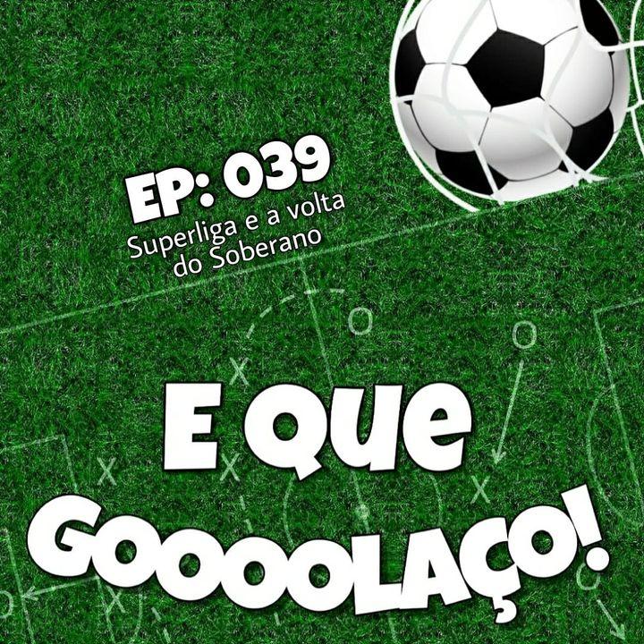 EQG - #39 - Superliga e a volta do Soberano