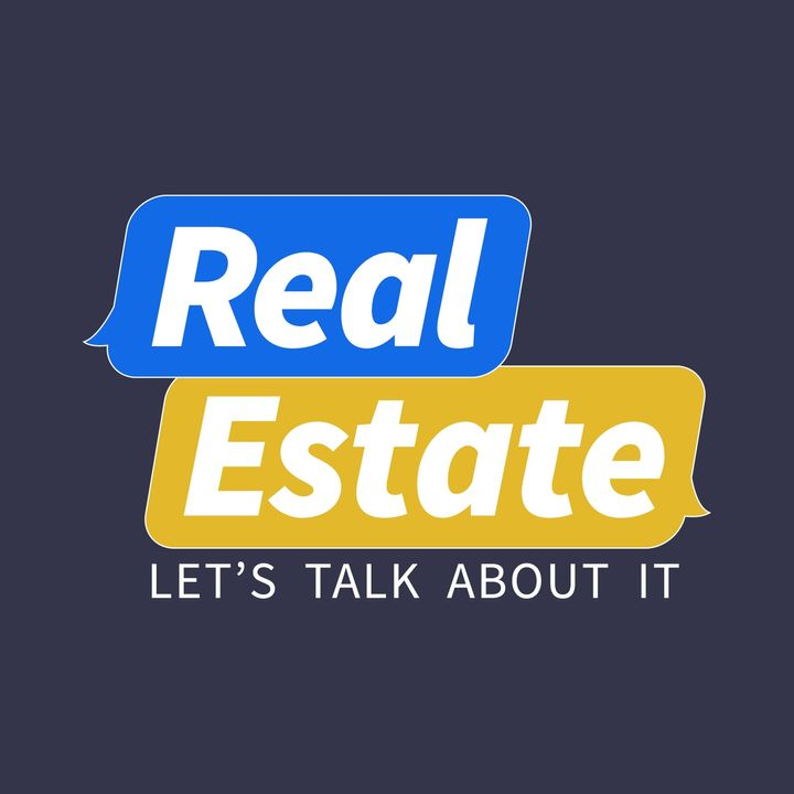 Real Estate, Let's Talk About It!