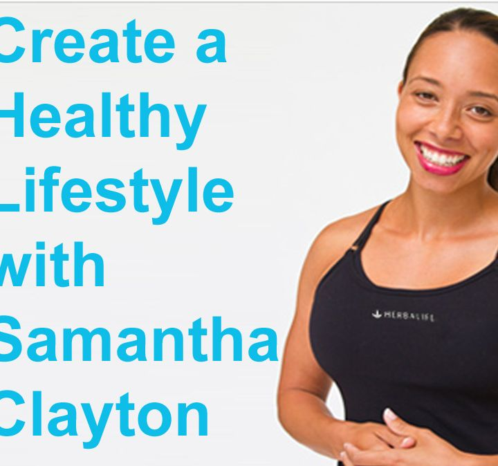 Create a Healthy Lifestyle with Former Olympian Samantha Clayton