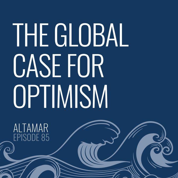 The Global Case for Optimism [Episode 85]