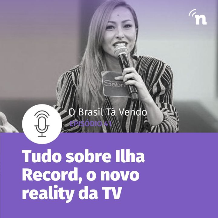 #41 - Saiba tudo sobre Ilha Record, novo reality da TV