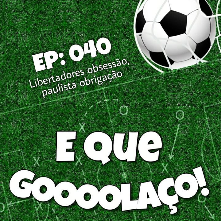 EQG - #40 -  Libertadores obsessão, Paulista obrigação