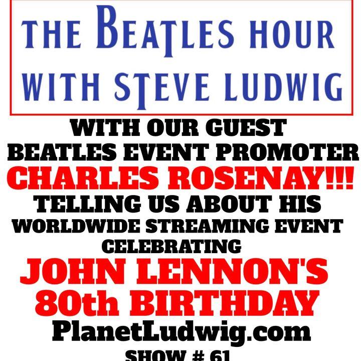 Beatles Hour with Steve Ludwig # 61 - CHARLES ROSENAY ON JOHN'S 80TH BIRTHDAY