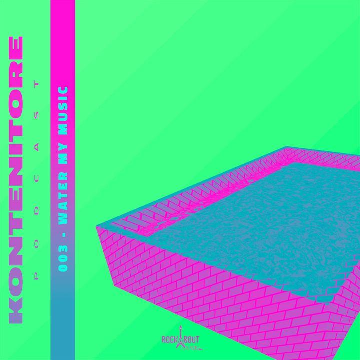 Kontenitore 003 - water my music