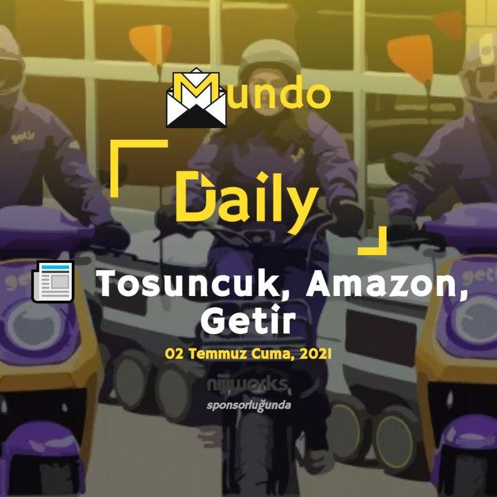📰 Tosuncuk, Amazon, Getir