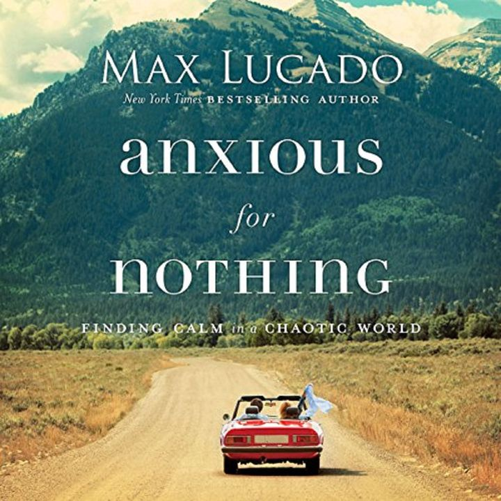 Anxious for Nothing by Max Lucado ch2