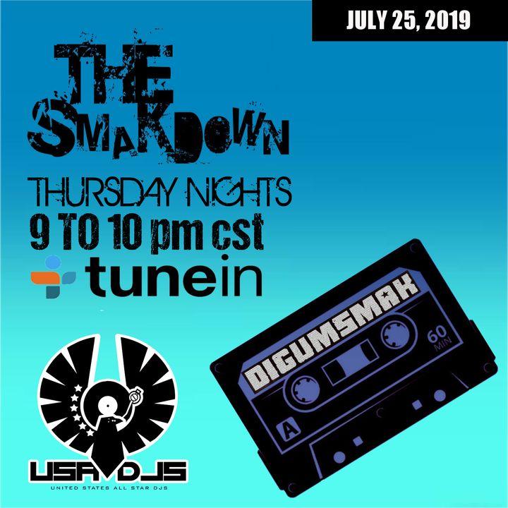 The Smakdown with Digumsmak .. 7-25-2019