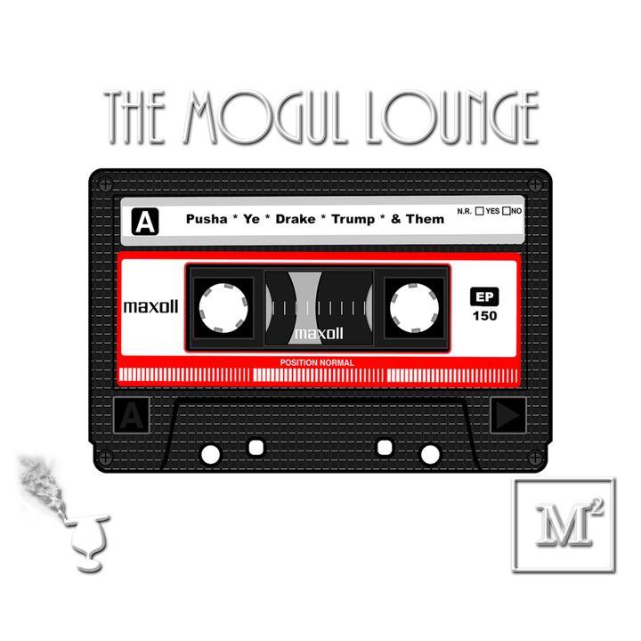 The Mogul Lounge Episode 150: Music & Them