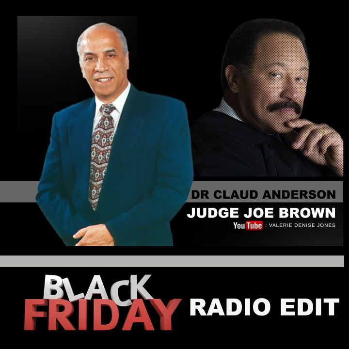 DR CLAUD ANDERSON And JUDGE JOE BROWN (Black Friday Radio Edit)