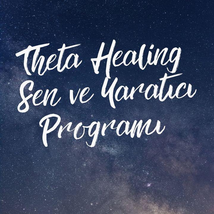 Theta Healing - Sen ve Yaratıcı