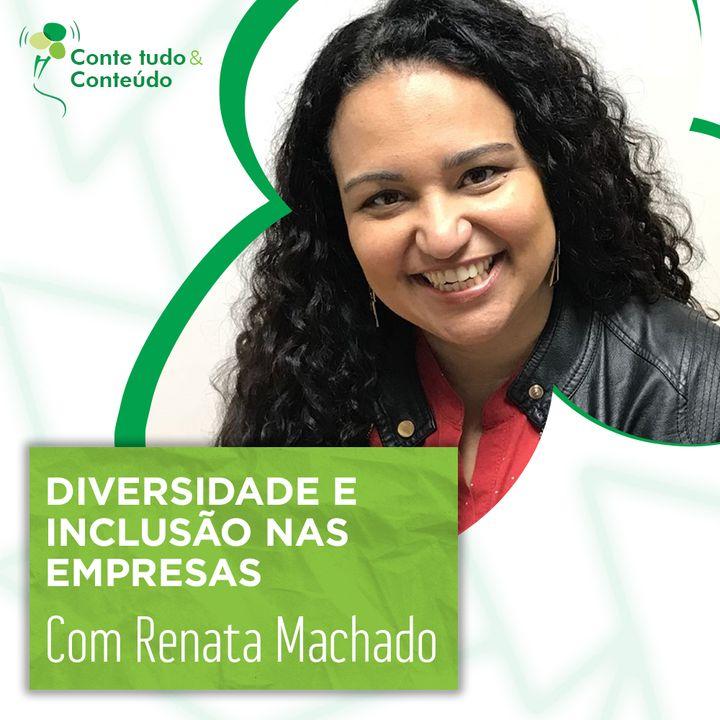 Episódio 23 - Diversidade e Inclusão nas Empresas - Renata Machado em entrevista a Márcio Martins
