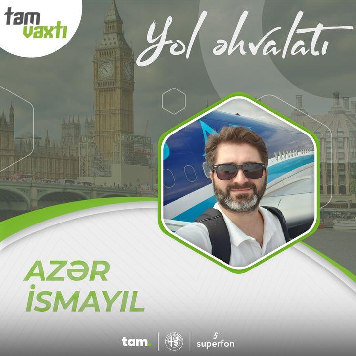Azər İsmayıl   Yol əhvalatı #7   Tam vaxtı #185