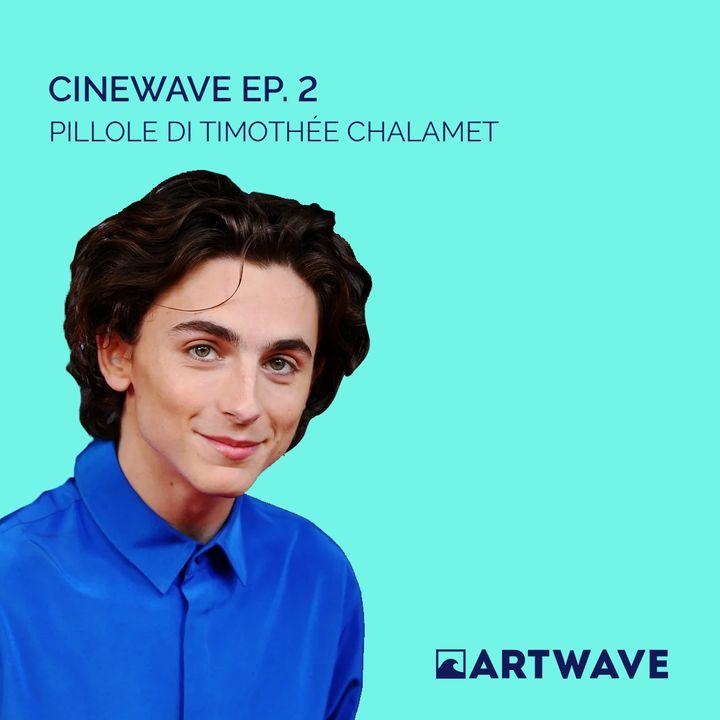 CINEWAVE EP. 2 - PILLOLE DI TIMOTHÉE CHALAMET