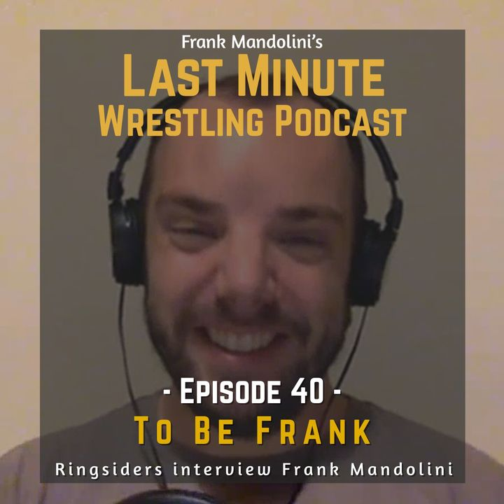 Ep. 40: To Be Frank (pt.1)