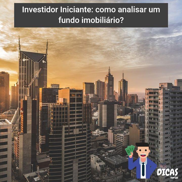 138 Investidor Iniciante: como analisar um fundo imobiliário?