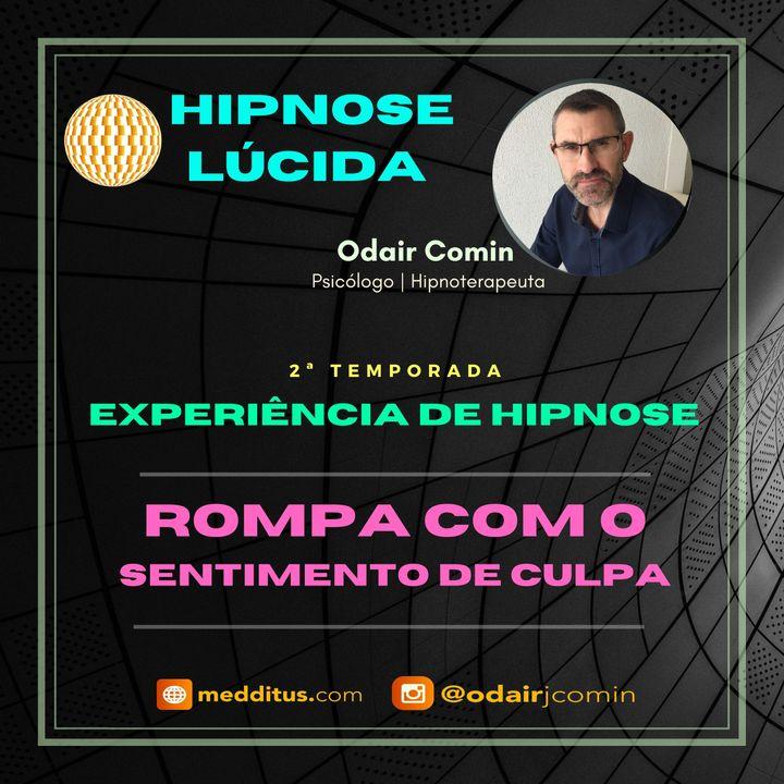 #14 | Experiência de Hipnose para Romper com o Sentimento de Culpa | Odair Comin