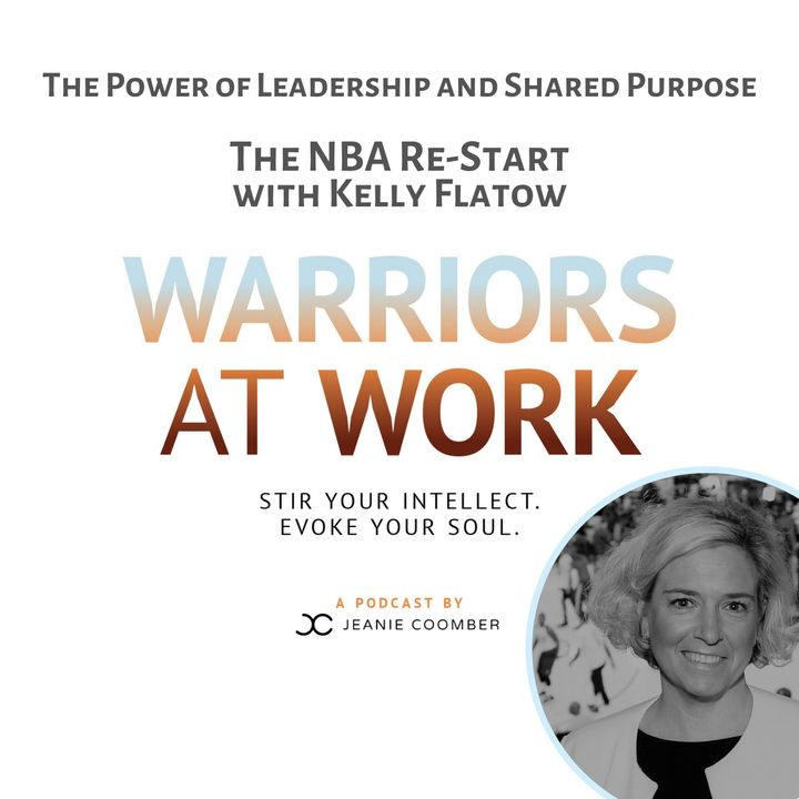 The Power of Leadership and Shared Purpose. The NBA Re-Start with Kelly Flatow.