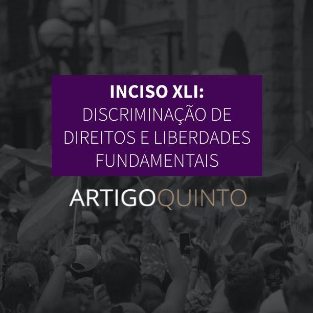 Inciso XLI: Discriminação dos Direitos e Garantias Fundamentais - Artigo 5º