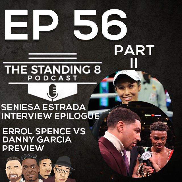EP 56 - Part 2   Seniesa Estrada Interview Epilogue, Errol Spence vs Danny Garcia Preview