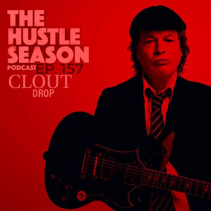 The Hustle Season: Ep. 157 Clout Drop