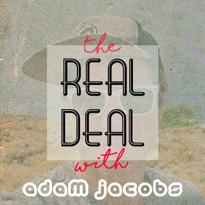 The REAL DEAL with Adam Jacobs