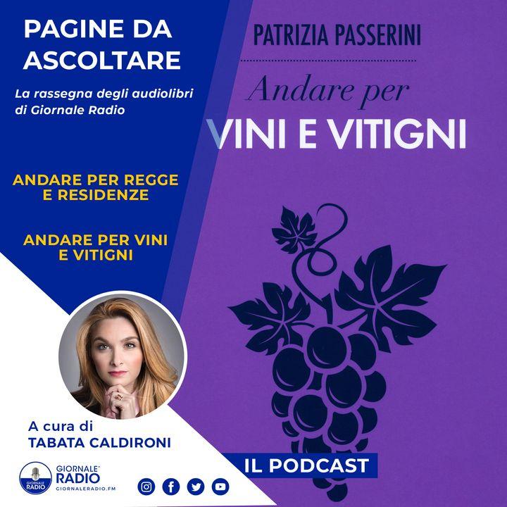 """Pagine da ascoltare. """"Andare per regge e residenze"""" e """"Andare per vini e vitigni"""" di Patrizia Passerini"""
