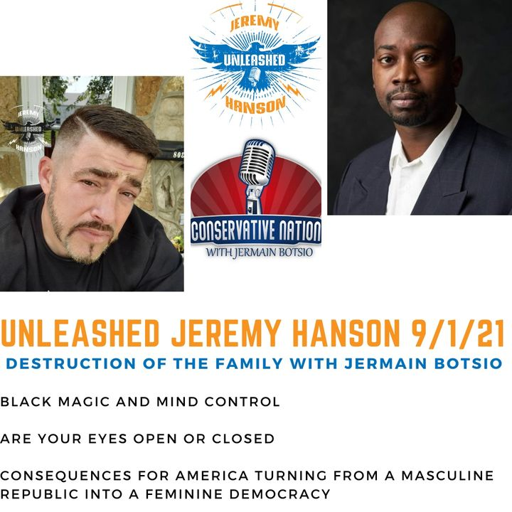 Unleashed Jeremy Hanson 9/1/21 Interview with Jermain Botsio host of Conservative Nation