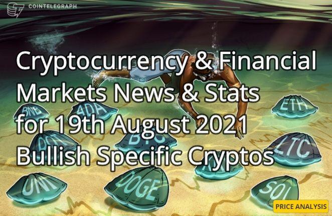 Crypto & Financial Markets News & Stats 19th Aug 2021P Bullish