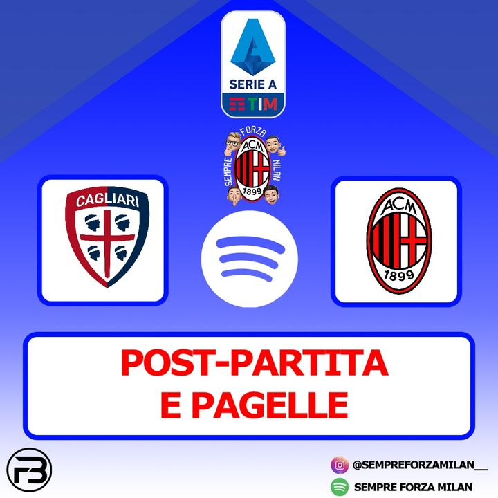 CAGLIARI-MILAN 0-2 | PAGELLE e Post Partita