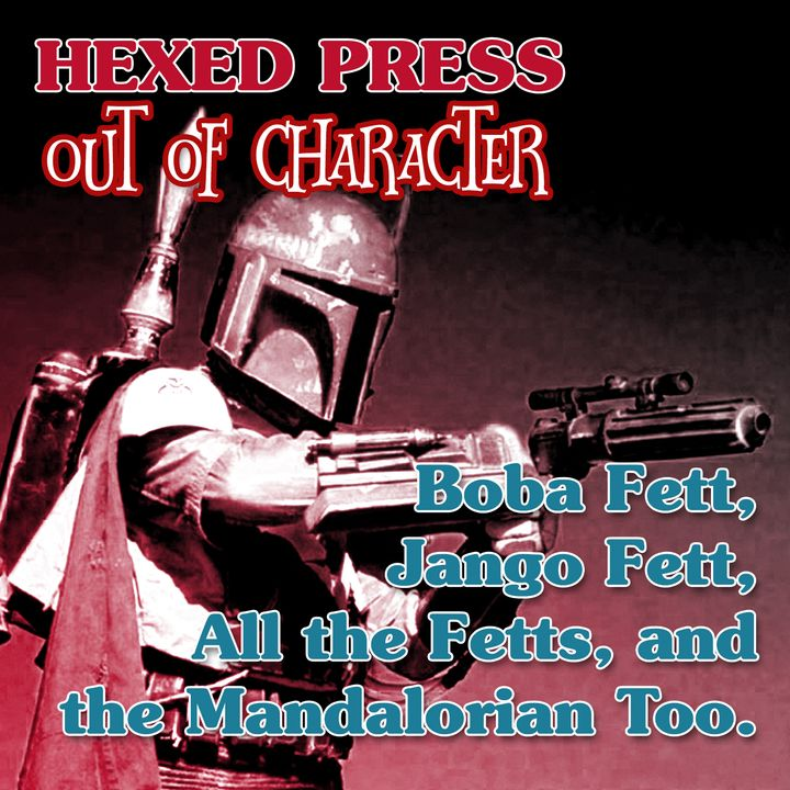 OOC #4, A Deep Dive on Boba Fett and Other Mandalorian Bounty Hunters in Star Wars