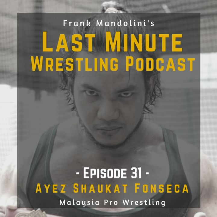 Ep. 31: Shaukat, Malaysia Pro-Wrestling