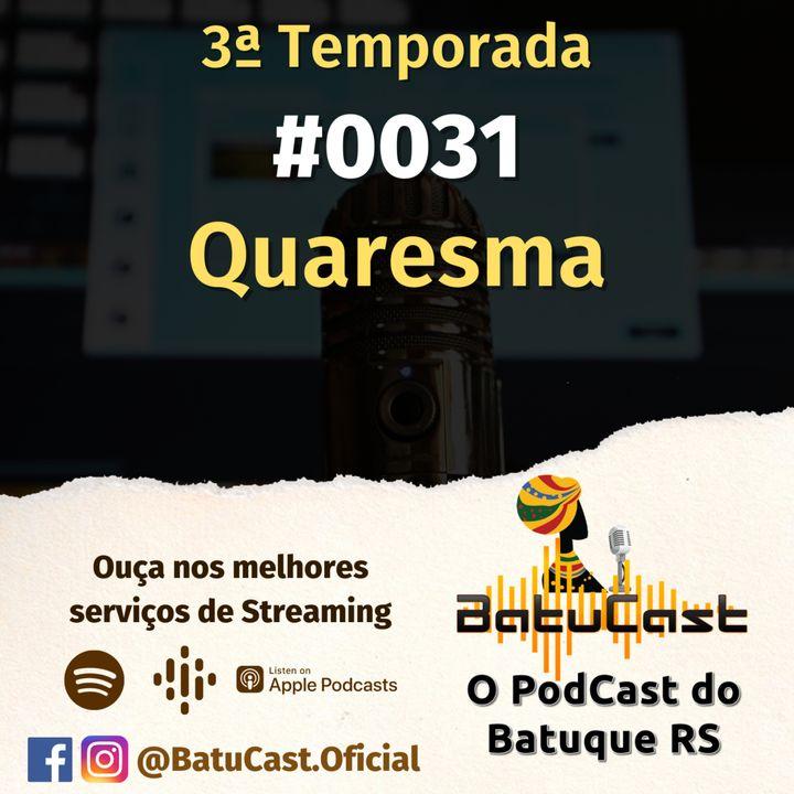 BatuCast - #0031 - Quaresma