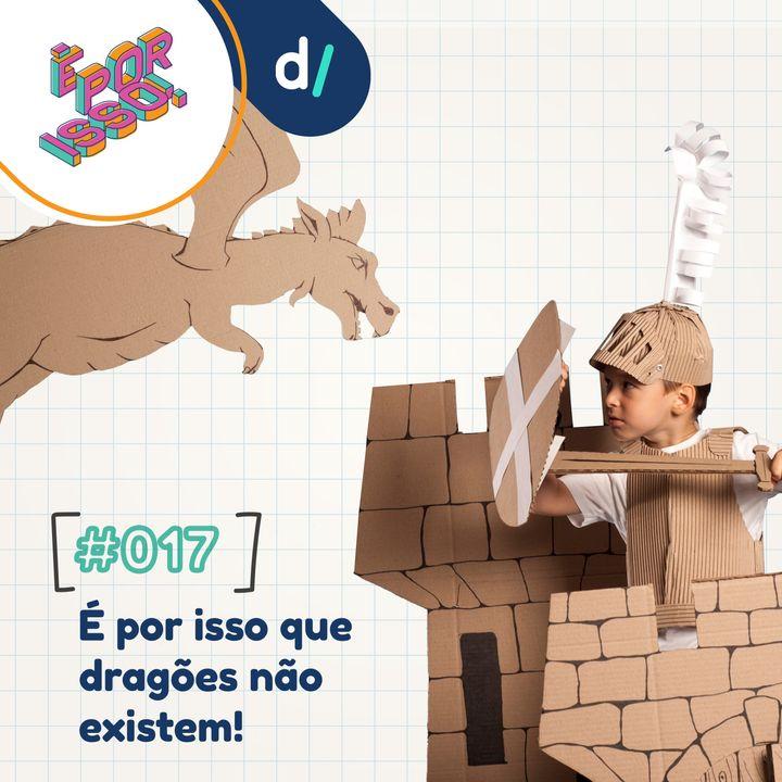 É Por Isso! #17 - É por isso que dragões não existem!