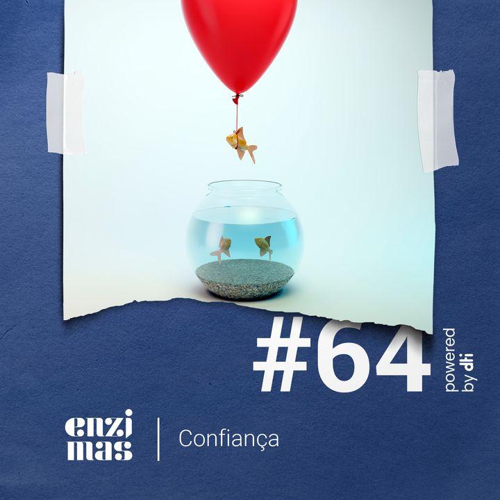 ENZIMAS #64 - Confiança