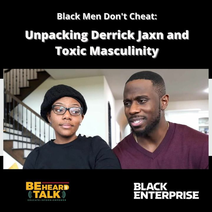 Black Men Don't Cheat: Unpacking Derrick Jaxn and Toxic Masculinity