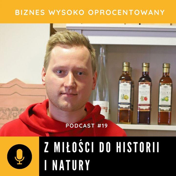 #19 Z MIŁOŚCI DO HISTORII I NATURY - Szymon Chwesiuk