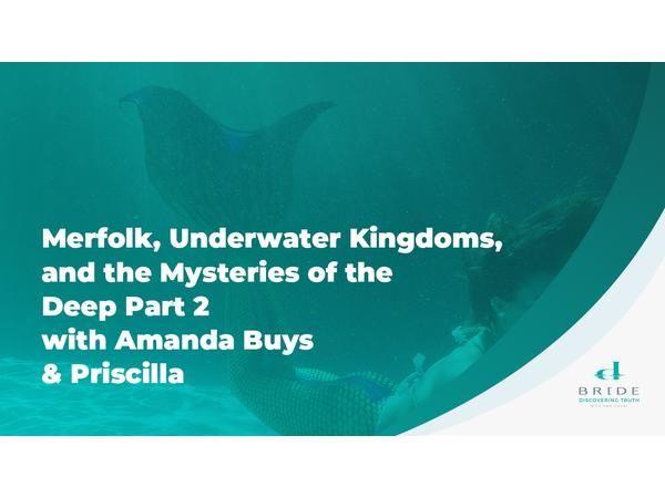 Merfolk, Underwater Kingdoms and the Mysteries of the Deep Part 1 w/ Amanda Buys
