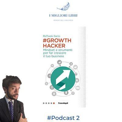 """Episodio 2 - """"#Growthhacker- Mindset e strumenti per far crescere il tuo business"""" di Raffaele Gaito -migliori libri Marketing & Business"""